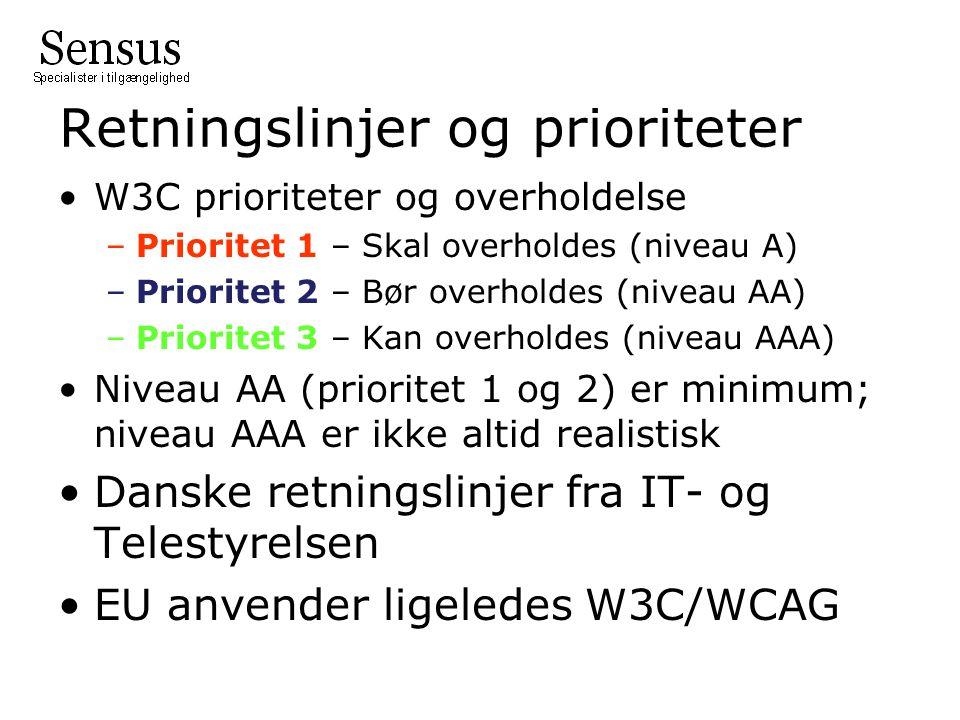 Retningslinjer og prioriteter •W3C prioriteter og overholdelse –Prioritet 1 – Skal overholdes (niveau A) –Prioritet 2 – Bør overholdes (niveau AA) –Prioritet 3 – Kan overholdes (niveau AAA) •Niveau AA (prioritet 1 og 2) er minimum; niveau AAA er ikke altid realistisk •Danske retningslinjer fra IT- og Telestyrelsen •EU anvender ligeledes W3C/WCAG