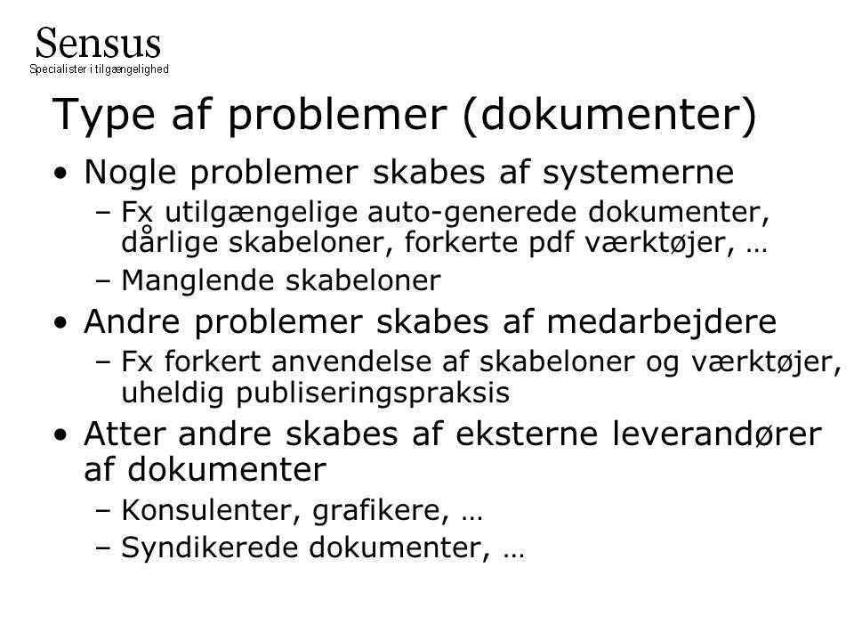 Type af problemer (dokumenter) •Nogle problemer skabes af systemerne –Fx utilgængelige auto-generede dokumenter, dårlige skabeloner, forkerte pdf værktøjer, … –Manglende skabeloner •Andre problemer skabes af medarbejdere –Fx forkert anvendelse af skabeloner og værktøjer, uheldig publiseringspraksis •Atter andre skabes af eksterne leverandører af dokumenter –Konsulenter, grafikere, … –Syndikerede dokumenter, …