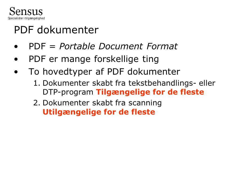 PDF dokumenter •PDF = Portable Document Format •PDF er mange forskellige ting •To hovedtyper af PDF dokumenter 1.Dokumenter skabt fra tekstbehandlings- eller DTP-program Tilgængelige for de fleste 2.Dokumenter skabt fra scanning Utilgængelige for de fleste