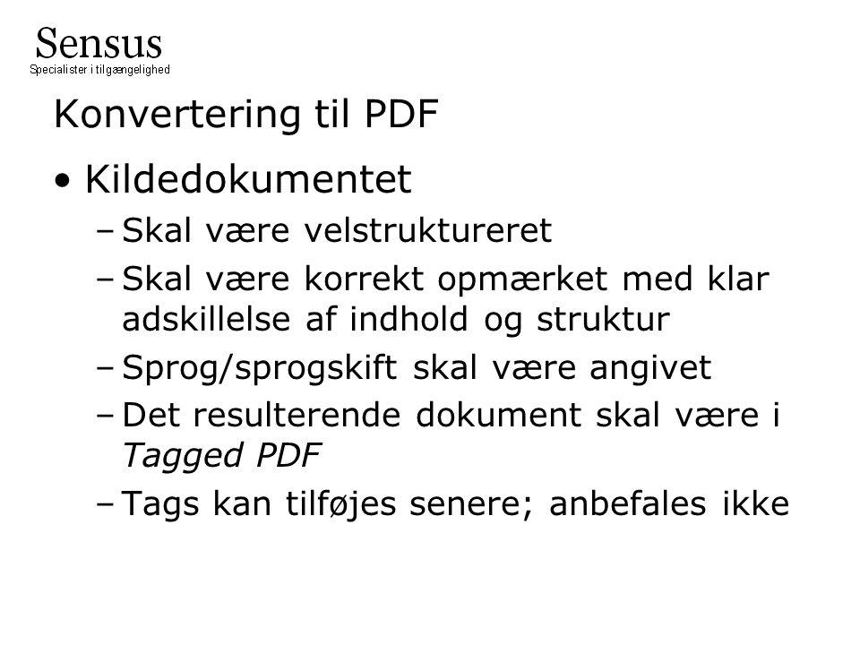 Konvertering til PDF •Kildedokumentet –Skal være velstruktureret –Skal være korrekt opmærket med klar adskillelse af indhold og struktur –Sprog/sprogskift skal være angivet –Det resulterende dokument skal være i Tagged PDF –Tags kan tilføjes senere; anbefales ikke