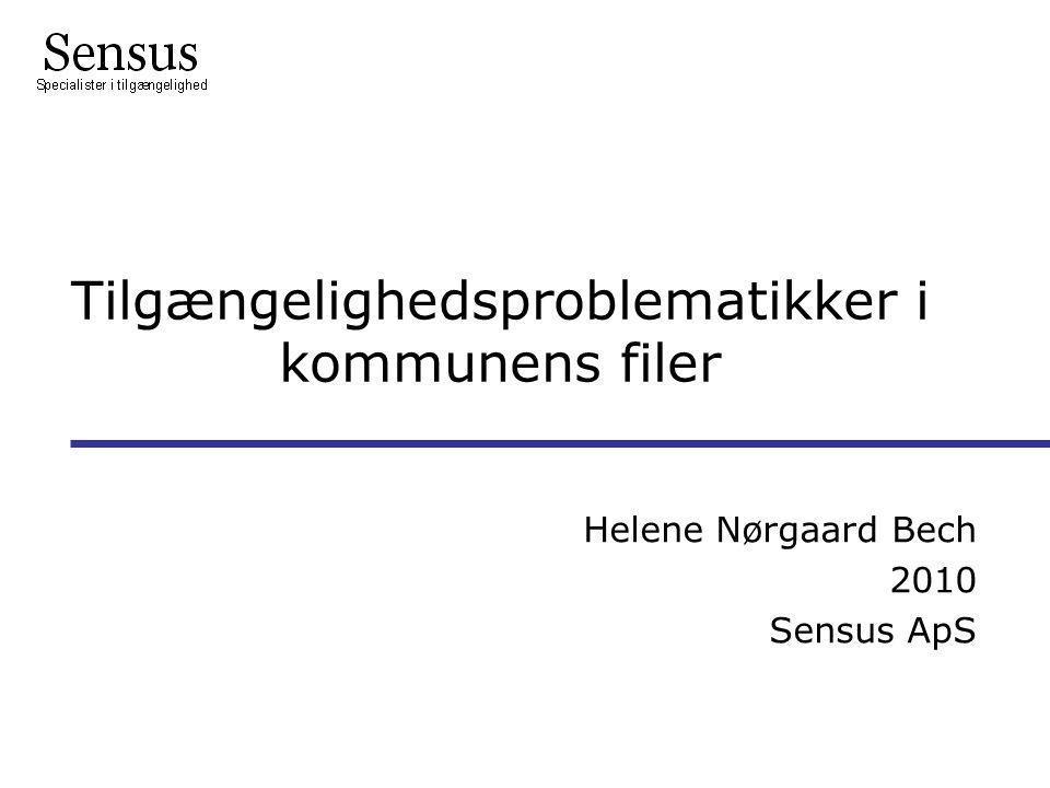 Tilgængelighedsproblematikker i kommunens filer Helene Nørgaard Bech 2010 Sensus ApS