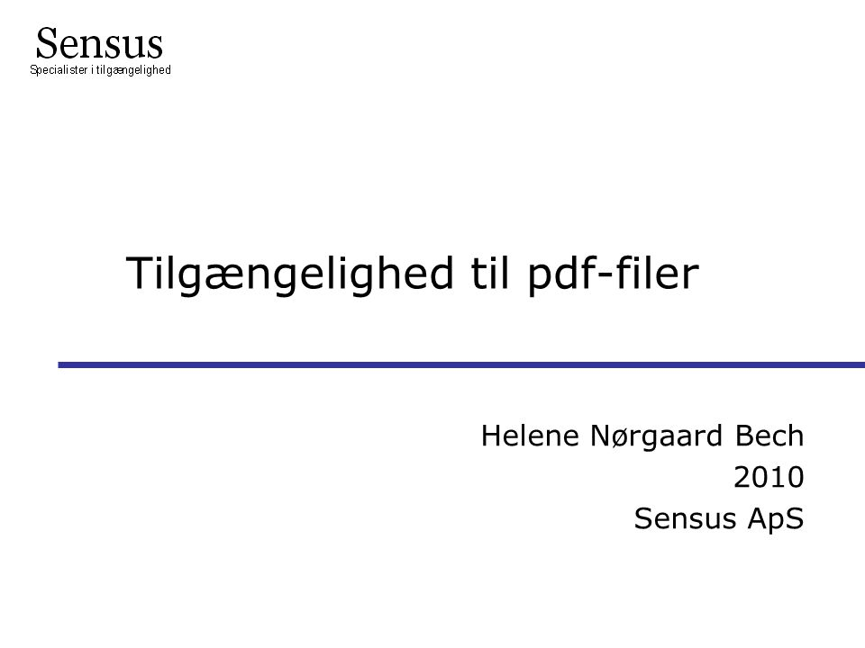 Tilgængelighed til pdf-filer Helene Nørgaard Bech 2010 Sensus ApS