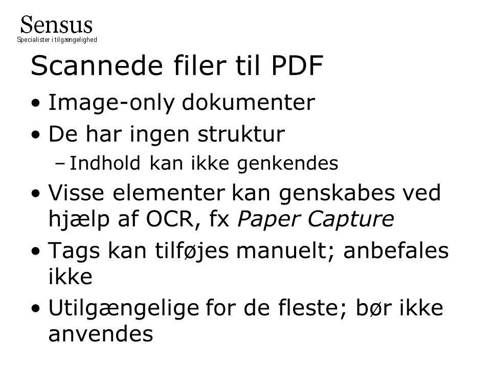 Scannede filer til PDF •Image-only dokumenter •De har ingen struktur –Indhold kan ikke genkendes •Visse elementer kan genskabes ved hjælp af OCR, fx Paper Capture •Tags kan tilføjes manuelt; anbefales ikke •Utilgængelige for de fleste; bør ikke anvendes