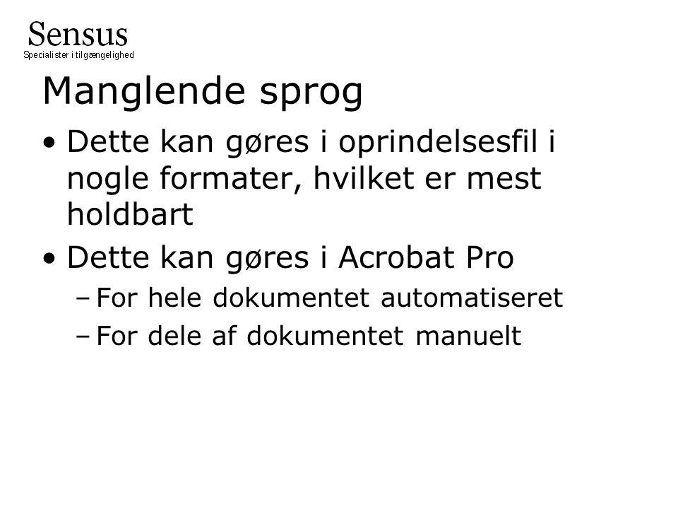 Manglende sprog •Dette kan gøres i oprindelsesfil i nogle formater, hvilket er mest holdbart •Dette kan gøres i Acrobat Pro –For hele dokumentet automatiseret –For dele af dokumentet manuelt