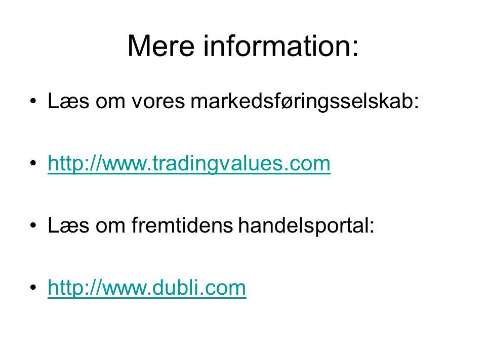 Mere information: •Læs om vores markedsføringsselskab: •http://www.tradingvalues.comhttp://www.tradingvalues.com •Læs om fremtidens handelsportal: •http://www.dubli.comhttp://www.dubli.com