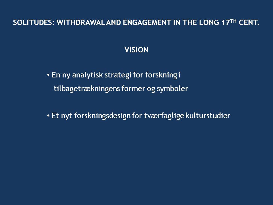 • En ny analytisk strategi for forskning i tilbagetrækningens former og symboler SOLITUDES: WITHDRAWAL AND ENGAGEMENT IN THE LONG 17 TH CENT.