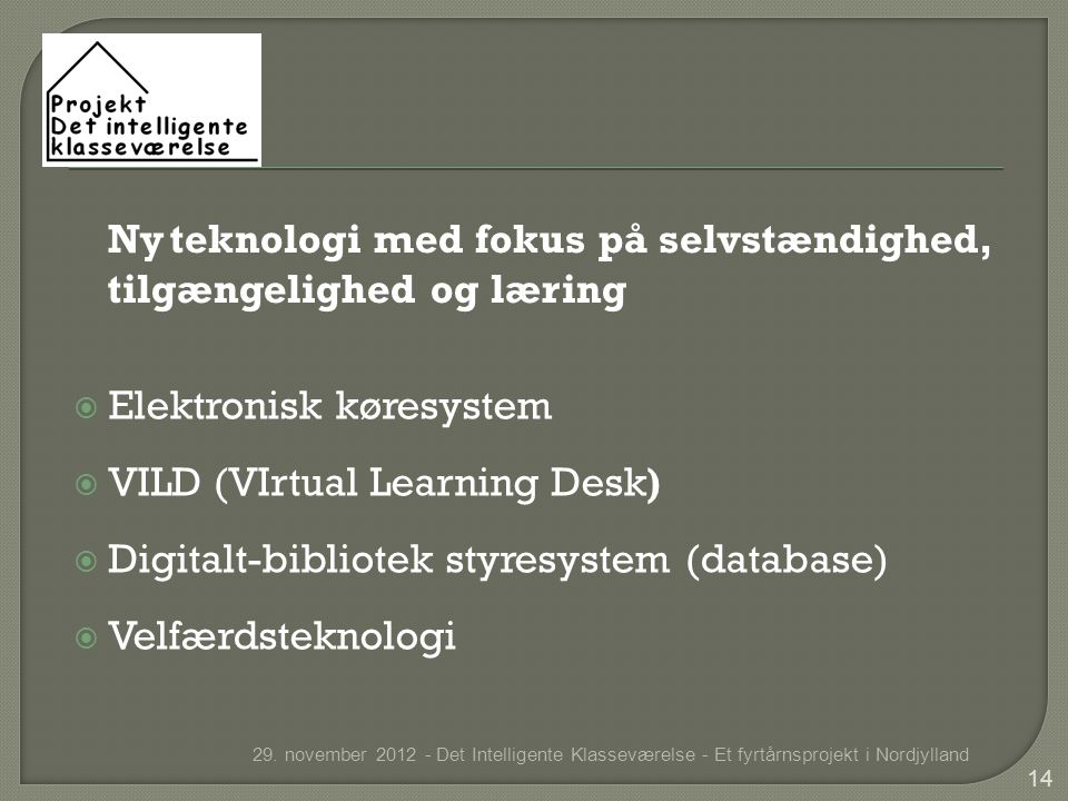  Elektronisk køresystem  VILD (VIrtual Learning Desk)  Digitalt-bibliotek styresystem (database)  Velfærdsteknologi 29.