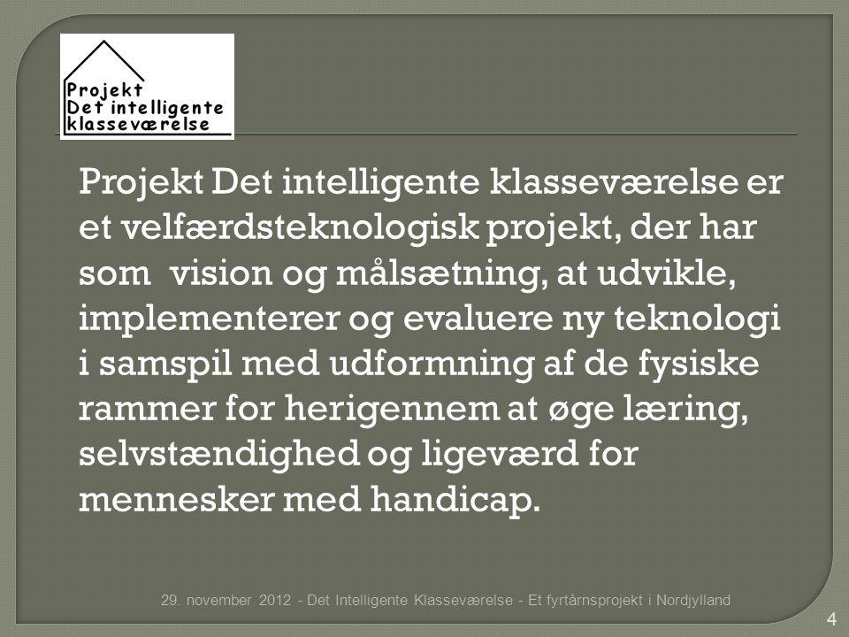 Projekt Det intelligente klasseværelse er et velfærdsteknologisk projekt, der har som vision og målsætning, at udvikle, implementerer og evaluere ny teknologi i samspil med udformning af de fysiske rammer for herigennem at øge læring, selvstændighed og ligeværd for mennesker med handicap.