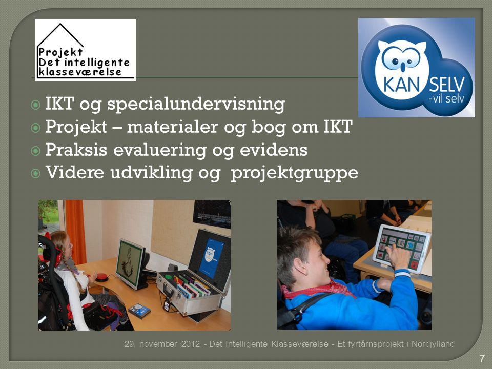  IKT og specialundervisning  Projekt – materialer og bog om IKT  Praksis evaluering og evidens  Videre udvikling og projektgruppe 29.