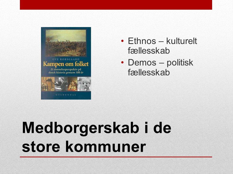 Medborgerskab i de store kommuner •Ethnos – kulturelt fællesskab •Demos – politisk fællesskab