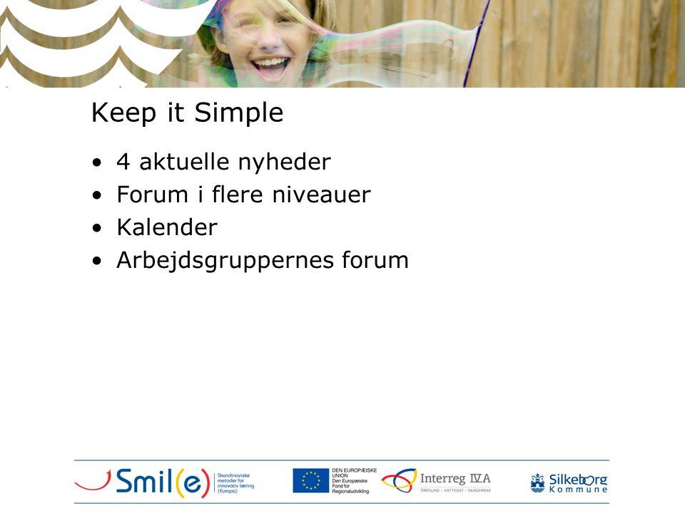 Keep it Simple •4 aktuelle nyheder •Forum i flere niveauer •Kalender •Arbejdsgruppernes forum