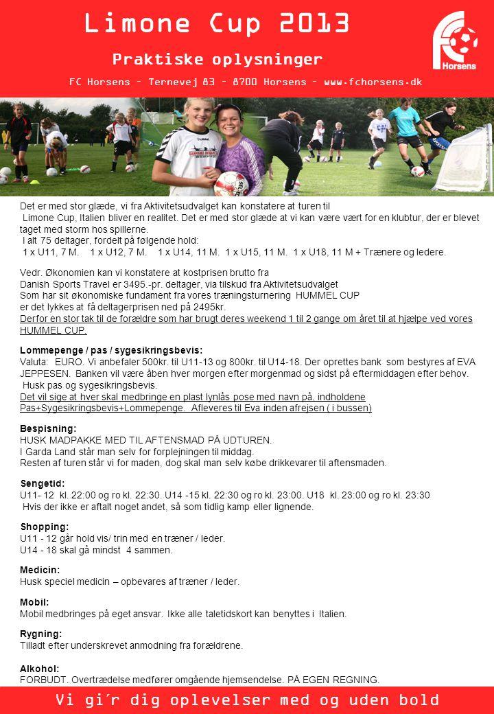 FC Horsens – Ternevej 83 – 8700 Horsens – www.fchorsens.dk Limone Cup 2013 Praktiske oplysninger Vi gi´r dig oplevelser med og uden bold Det er med stor glæde, vi fra Aktivitetsudvalget kan konstatere at turen til Limone Cup, Italien bliver en realitet.