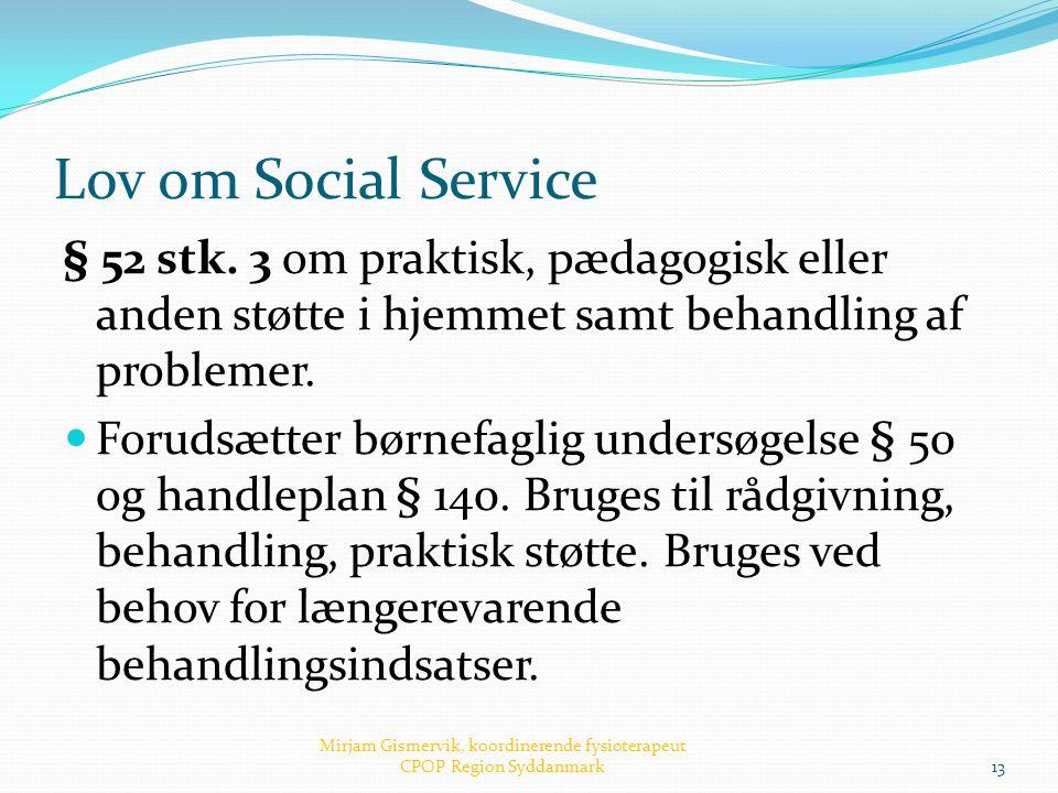 Lov om Social Service § 52 stk. 3 om praktisk, pædagogisk eller anden støtte i hjemmet samt behandling af problemer.  Forudsætter børnefaglig undersø