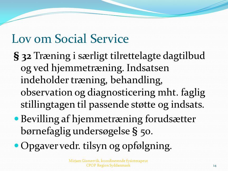 Lov om Social Service § 32 Træning i særligt tilrettelagte dagtilbud og ved hjemmetræning. Indsatsen indeholder træning, behandling, observation og di