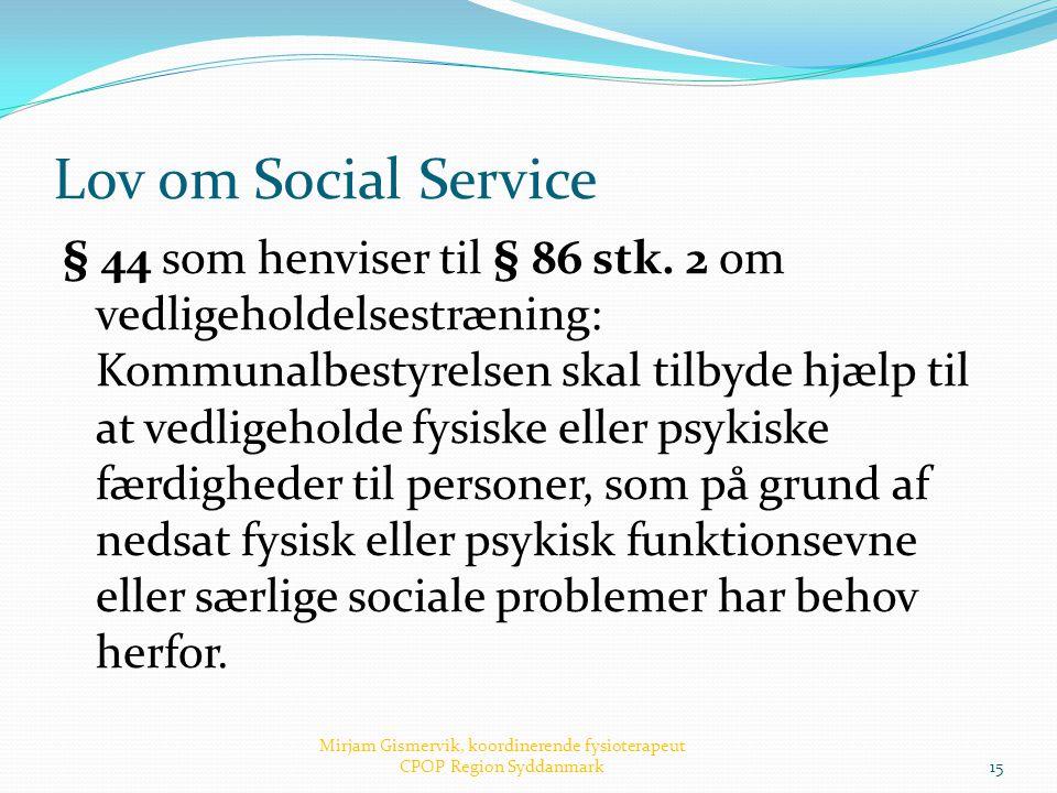Lov om Social Service § 44 som henviser til § 86 stk. 2 om vedligeholdelsestræning: Kommunalbestyrelsen skal tilbyde hjælp til at vedligeholde fysiske