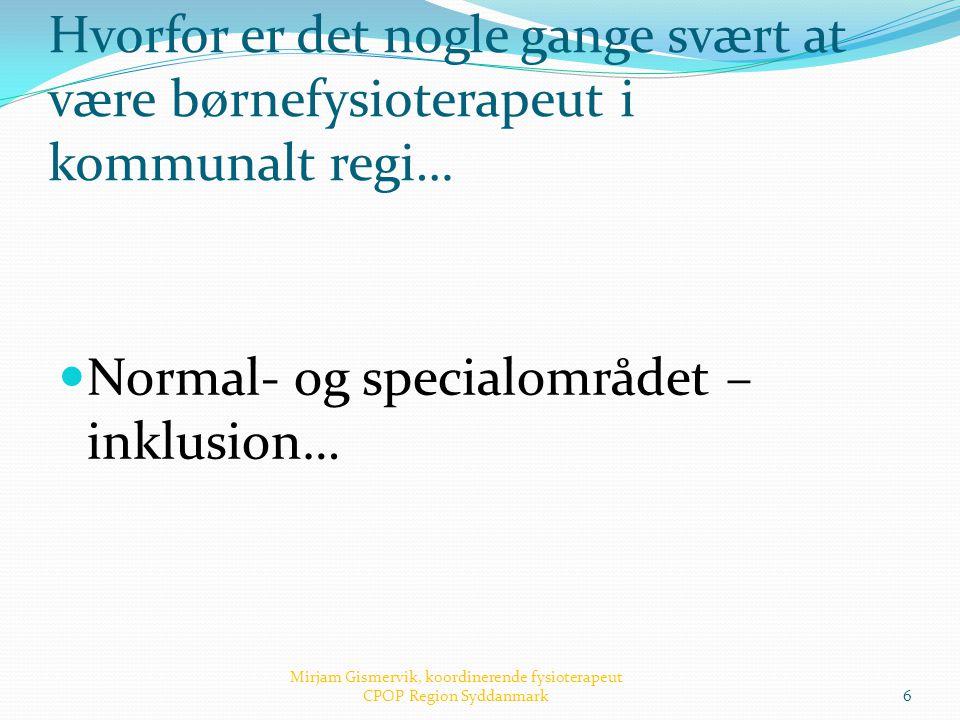 Hvorfor er det nogle gange svært at være børnefysioterapeut i kommunalt regi…  Normal- og specialområdet – inklusion… Mirjam Gismervik, koordinerende