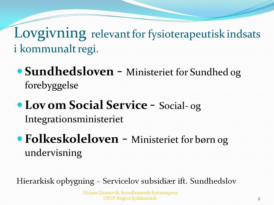 Lovgivning relevant for fysioterapeutisk indsats i kommunalt regi.  Sundhedsloven - Ministeriet for Sundhed og forebyggelse  Lov om Social Service -