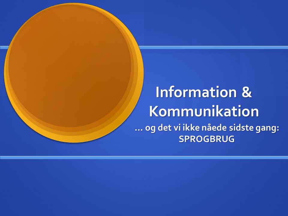 Information & Kommunikation … og det vi ikke nåede sidste gang: SPROGBRUG