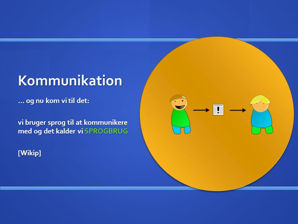 Kommunikation … og nu kom vi til det: vi bruger sprog til at kommunikere med og det kalder vi SPROGBRUG [Wikip]