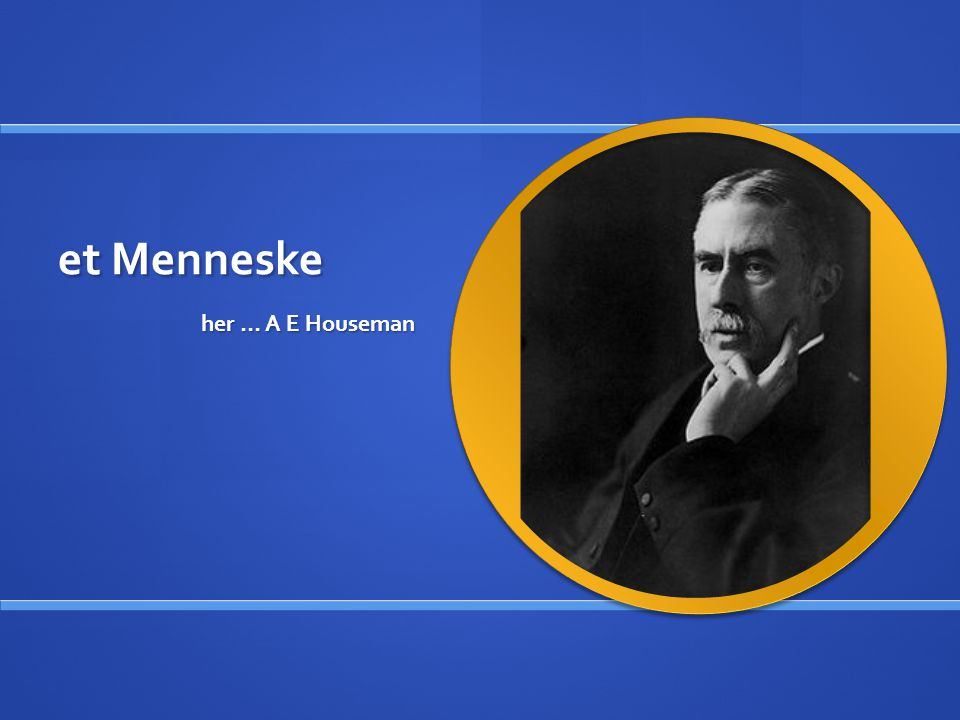 et Menneske her … A E Houseman