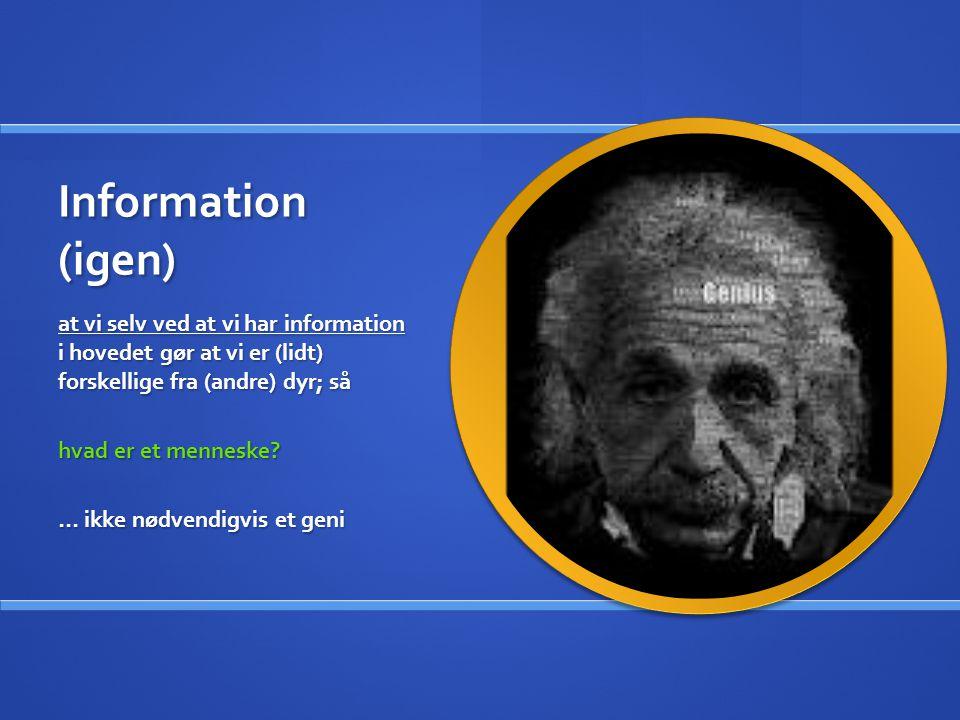 Information (igen) at vi selv ved at vi har information i hovedet gør at vi er (lidt) forskellige fra (andre) dyr; så hvad er et menneske.