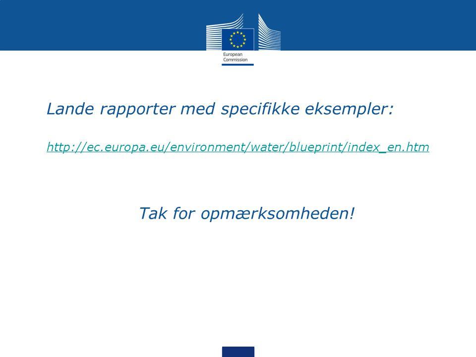 •Lande rapporter med specifikke eksempler: •http://ec.europa.eu/environment/water/blueprint/index_en.htmhttp://ec.europa.eu/environment/water/blueprint/index_en.htm •Tak for opmærksomheden!