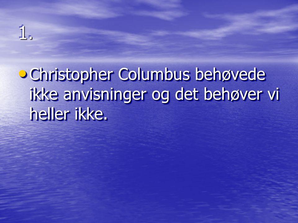 1.1. • Christopher Columbus behøvede ikke anvisninger og det behøver vi heller ikke.