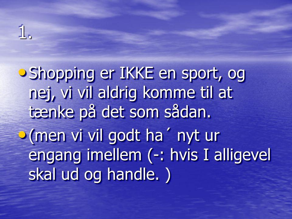 1.1. • Shopping er IKKE en sport, og nej, vi vil aldrig komme til at tænke på det som sådan.