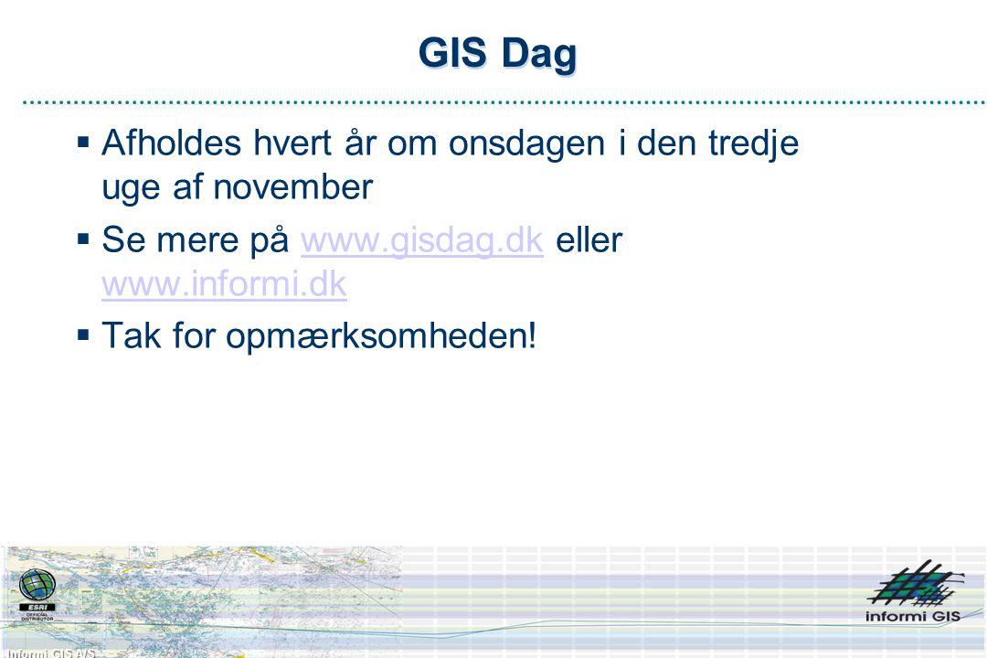 Informi GIS A/S GIS Dag  Afholdes hvert år om onsdagen i den tredje uge af november  Se mere på www.gisdag.dk eller www.informi.dkwww.gisdag.dk www.informi.dk  Tak for opmærksomheden!