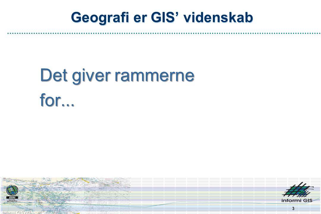 Informi GIS A/S Geografi er GIS' videnskab Det giver rammerne for... 3