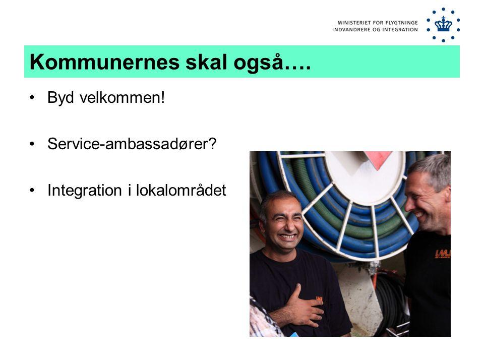 Kommunernes skal også…. •Byd velkommen! •Service-ambassadører •Integration i lokalområdet