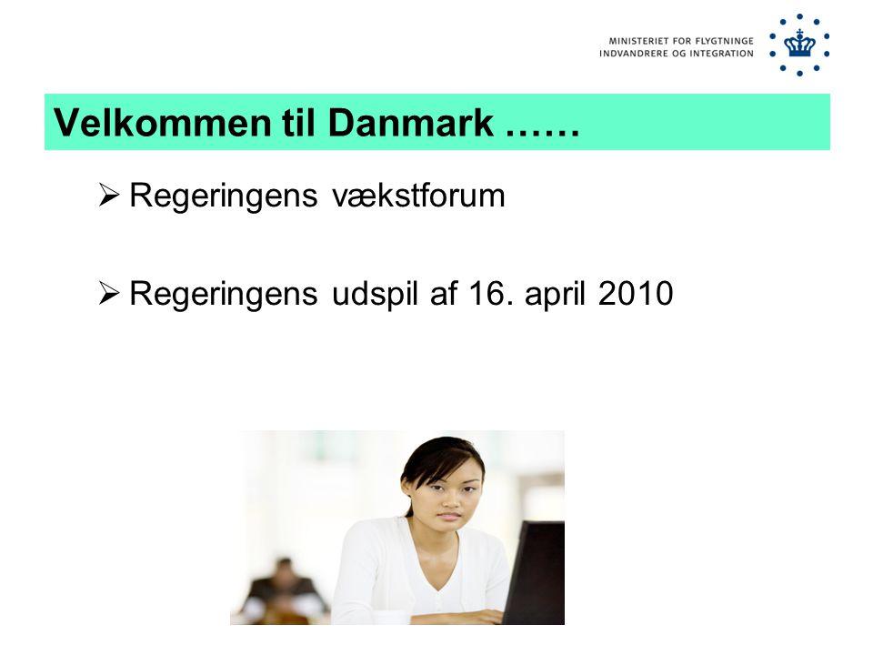 Velkommen til Danmark ……  Regeringens vækstforum  Regeringens udspil af 16. april 2010