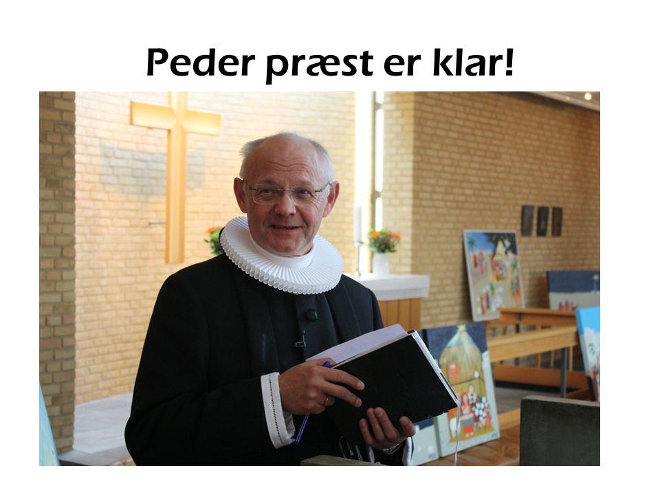 Peder præst er klar!