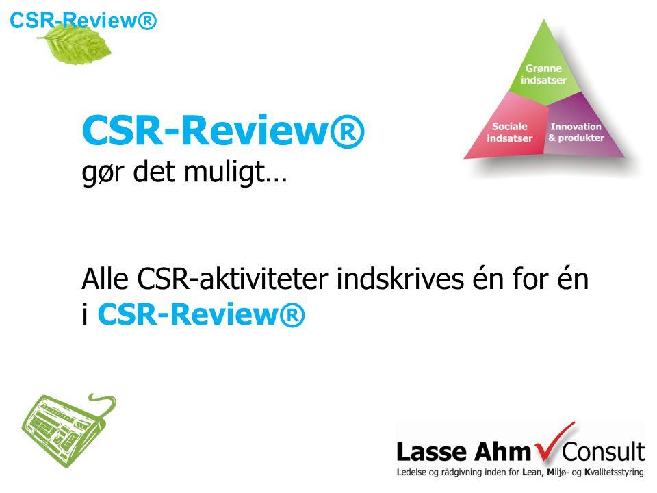 Alle CSR-aktiviteter indskrives én for én i CSR-Review® CSR-Review® gør det muligt…