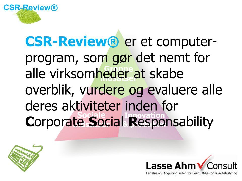 CSR-Review® er et computer- program, som gør det nemt for alle virksomheder at skabe overblik, vurdere og evaluere alle deres aktiviteter inden for Corporate Social Responsability
