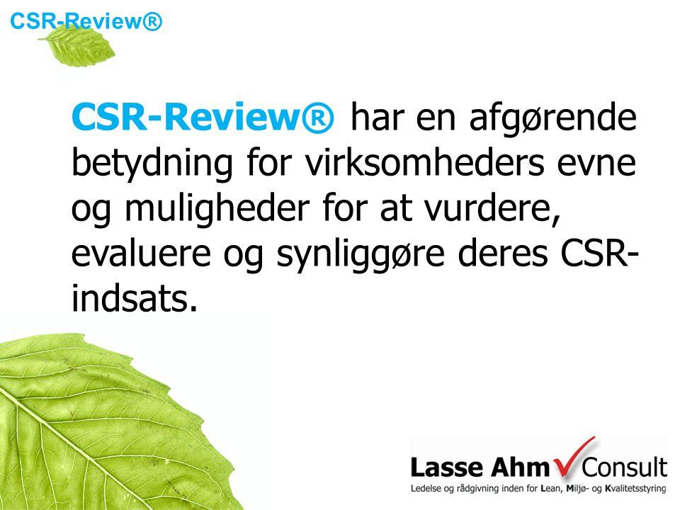 CSR-Review ® CSR-Review® har en afgørende betydning for virksomheders evne og muligheder for at vurdere, evaluere og synliggøre deres CSR- indsats.