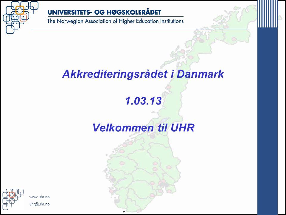 www.uhr.no uhr@uhr.no Akkrediteringsrådet i Danmark 1.03.13 Velkommen til UHR