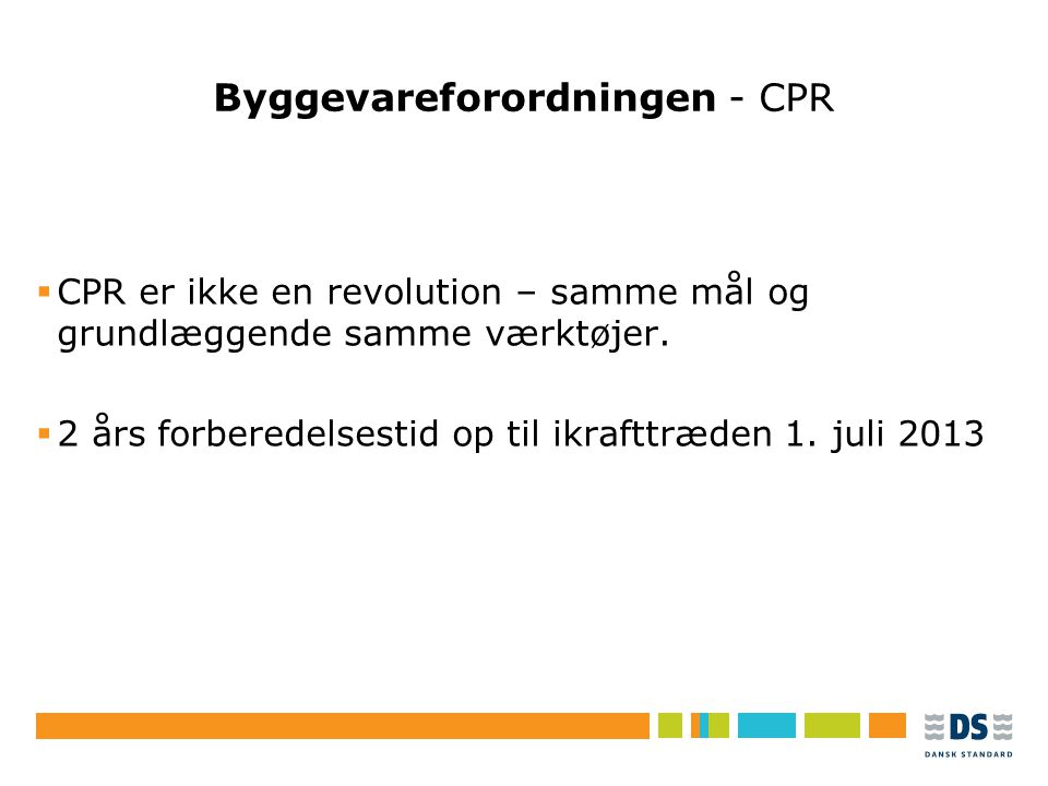 Tekstslide i punktform Rubrik, helst 1 linje Brug Forøg/Formindsk indryk for at få de forskellige niveauer frem Byggevareforordningen - CPR  CPR er ikke en revolution – samme mål og grundlæggende samme værktøjer.