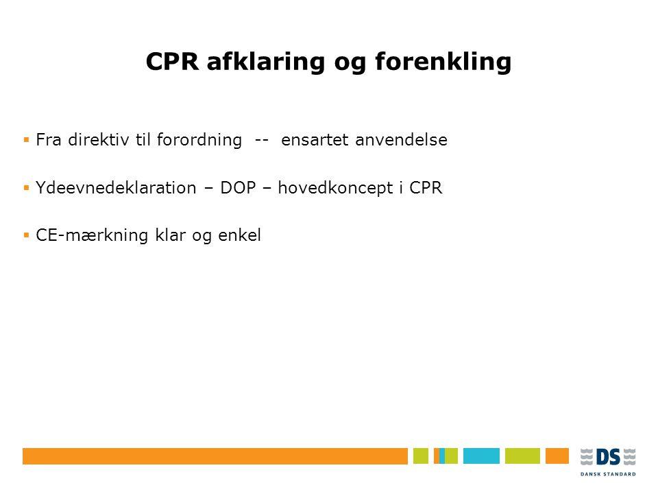 Tekstslide i punktform Rubrik, helst 1 linje Brug Forøg/Formindsk indryk for at få de forskellige niveauer frem CPR afklaring og forenkling  Fra direktiv til forordning -- ensartet anvendelse  Ydeevnedeklaration – DOP – hovedkoncept i CPR  CE-mærkning klar og enkel