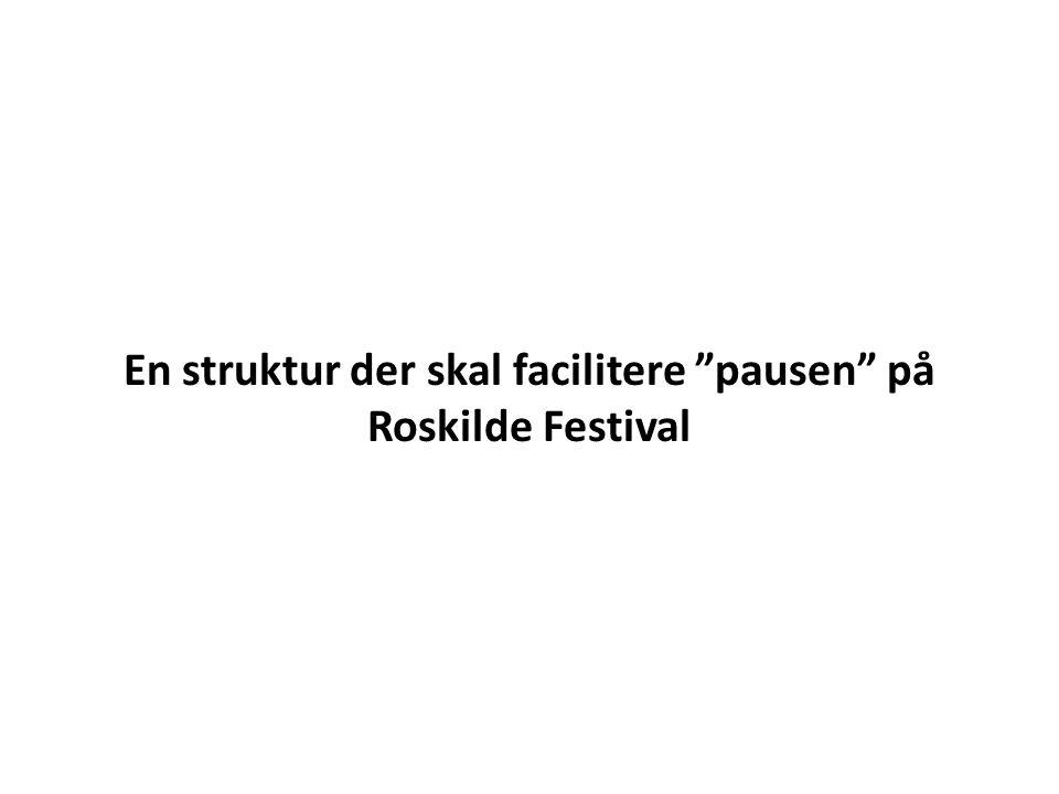 En struktur der skal facilitere pausen på Roskilde Festival