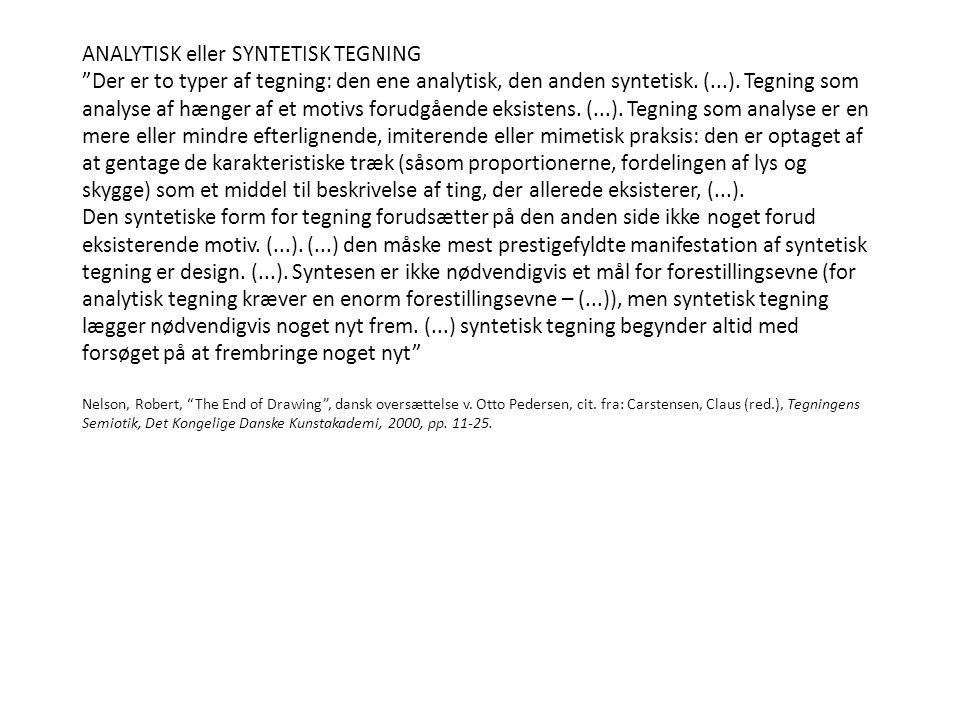 ANALYTISK eller SYNTETISK TEGNING Der er to typer af tegning: den ene analytisk, den anden syntetisk.
