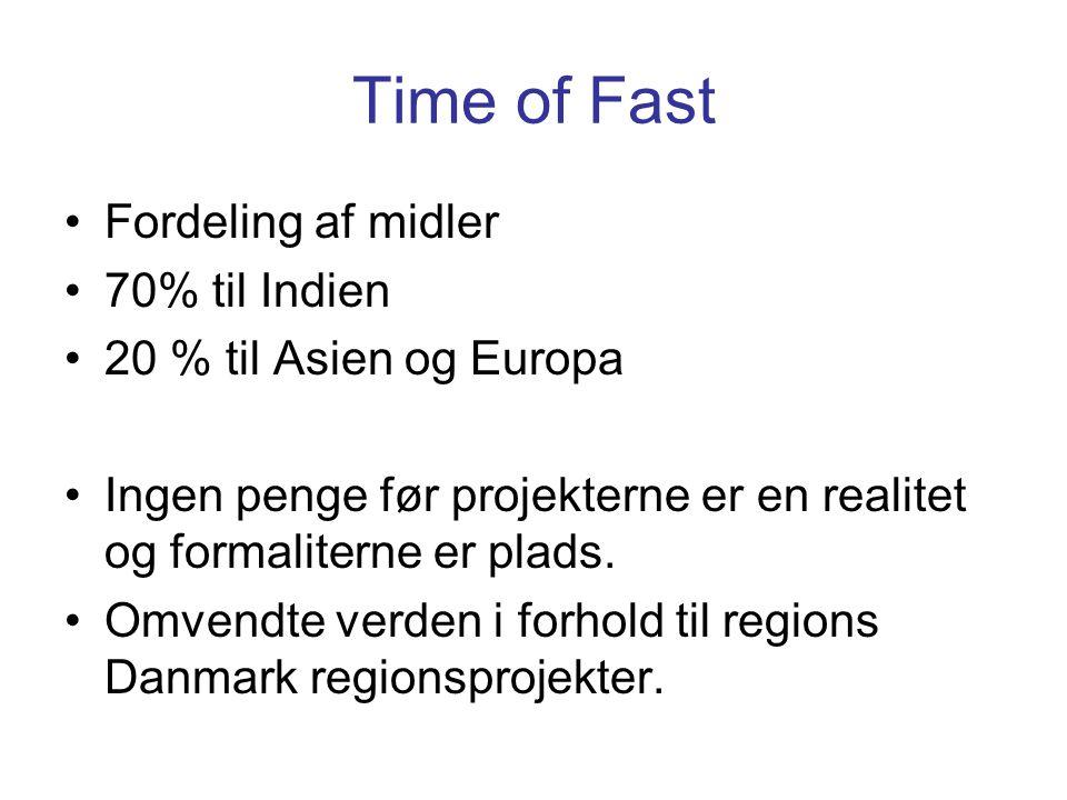 •Fordeling af midler •70% til Indien •20 % til Asien og Europa •Ingen penge før projekterne er en realitet og formaliterne er plads.