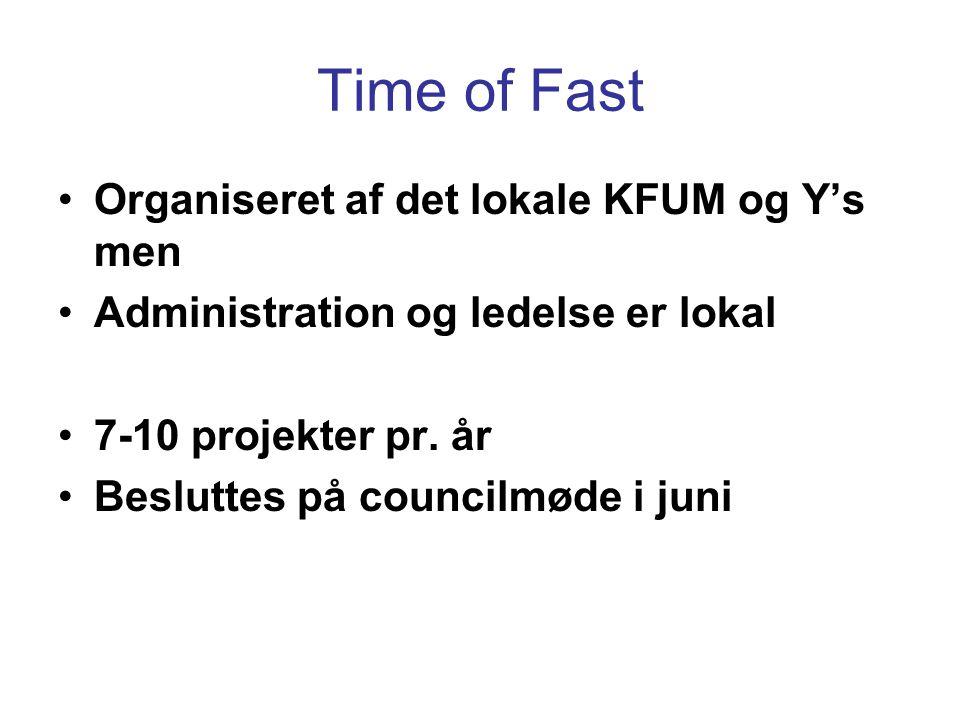 Time of Fast •Organiseret af det lokale KFUM og Y's men •Administration og ledelse er lokal •7-10 projekter pr.