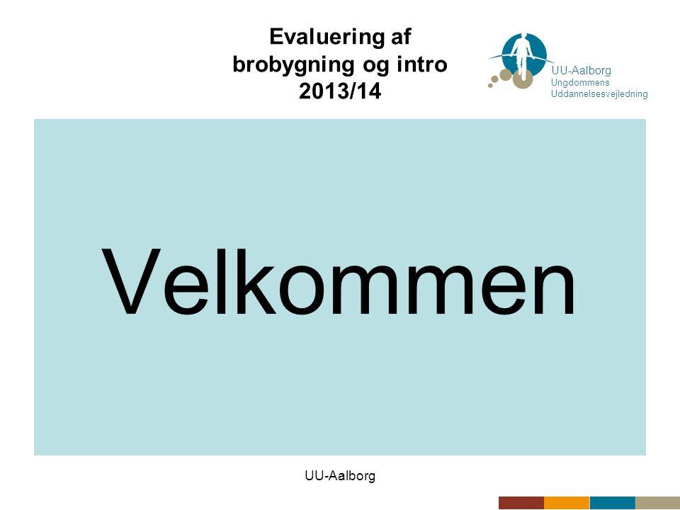 UU-Aalborg Evaluering af brobygning og intro 2013/14 Velkommen UU-Aalborg Ungdommens Uddannelsesvejledning