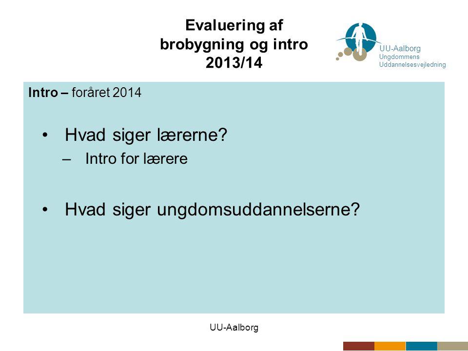 UU-Aalborg Evaluering af brobygning og intro 2013/14 Intro – foråret 2014 •Hvad siger lærerne.