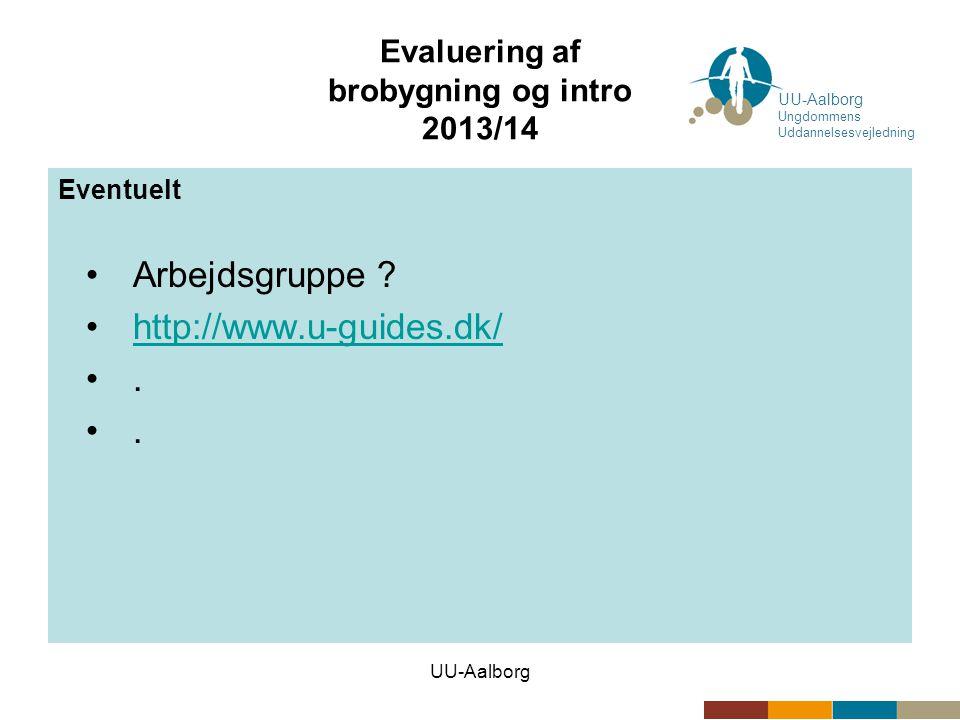 UU-Aalborg Evaluering af brobygning og intro 2013/14 Eventuelt •Arbejdsgruppe .