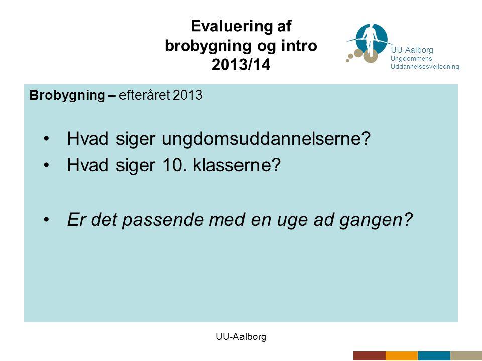 UU-Aalborg Evaluering af brobygning og intro 2013/14 Brobygning – det kommende år •Reformerne...
