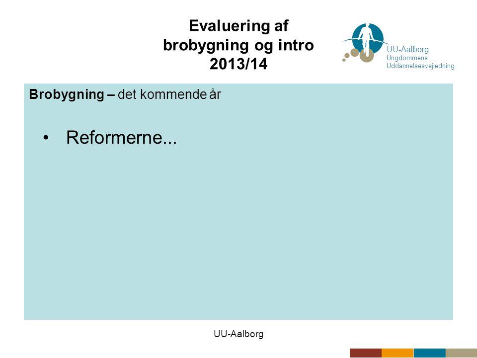 UU-Aalborg Evaluering af brobygning og intro 2013/14 Brobygning – det kommende år •Brobygningsugerne 2014/15 –40-41 –43-46 –48 og 3 (knækuger) UU-Aalborg Ungdommens Uddannelsesvejledning