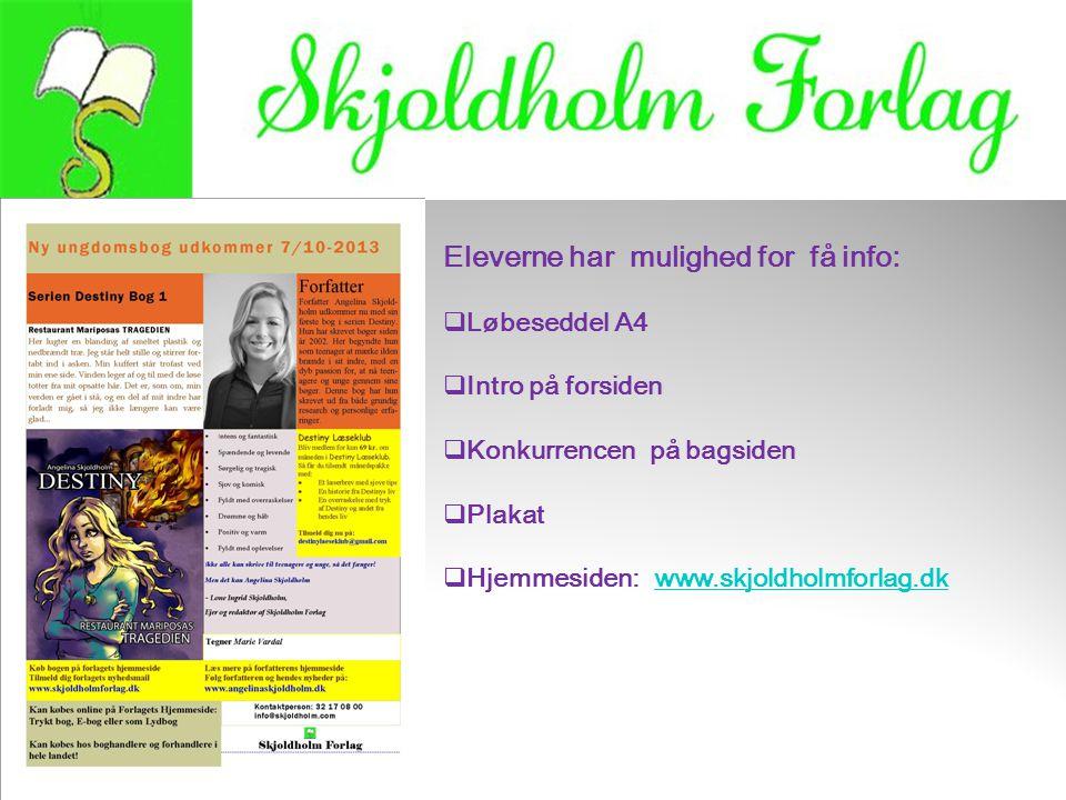 Eleverne har mulighed for få info:  Løbeseddel A4  Intro på forsiden  Konkurrencen på bagsiden  Plakat  Hjemmesiden: www.skjoldholmforlag.dkwww.skjoldholmforlag.dk