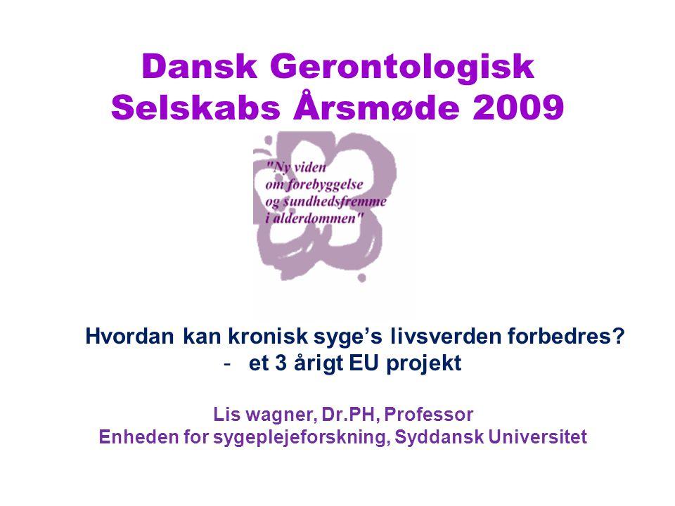 Dansk Gerontologisk Selskabs Årsmøde 2009 Hvordan kan kronisk syge's livsverden forbedres.